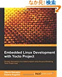 Embedded Linux Development With Yocto Project: Develop Fascinating Linux-Based Projects Using the Groundbreaking Yocto Pro...