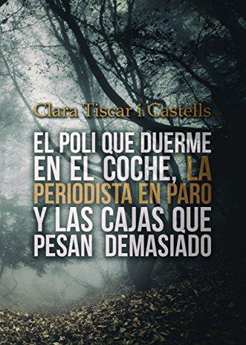 El poli que duerme en el coche, la periodista en paro y las cajas que pesan demasiado de Clara Tiscar i Castells
