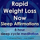 Rapid Weight Loss Now, Sleep Affirmations: 8 Hour Sleep Cycle Meditation Rede von Joel Thielke, Catherine Perry Gesprochen von: Catherine Perry