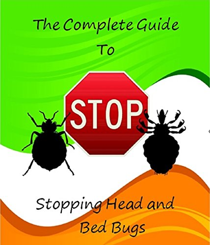 The Complete Guide to Stopping Head and Bed Bugs: Prevent and Destroy this Epidemic of Bugs from Sucking your Blood PDF