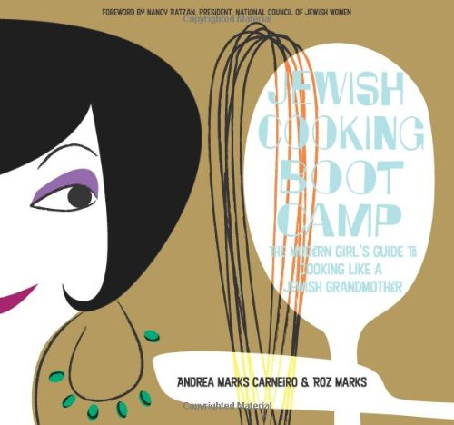 Jewish Cooking Boot Camp: The Modern Girl's Guide to Cooking Like a Jewish Grandmother by Andrea Marks Carneiro, Roz Marks