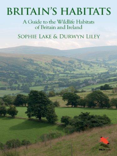 Großbritanniens Lebensräume: ein Leitfaden für die Lebensräume von Wildtieren von Großbritannien und Irland (Wildguides)