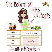 The Return of Kris Kringle: A Christmas Romantic Comedy   [Caroline Mickelson]