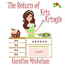 The Return of Kris Kringle: A Christmas Romantic Comedy (       UNABRIDGED) by Caroline Mickelson Narrated by Carly Robins