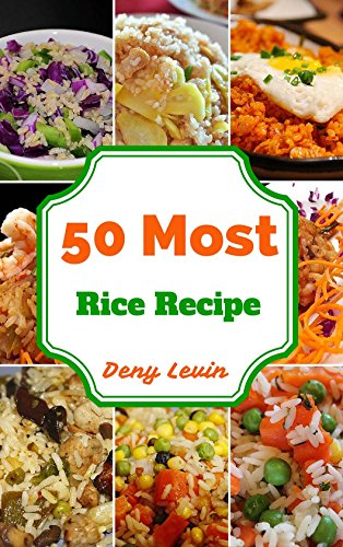 Rice Cookbook : 50 Delicious of Rice Cookbook  (Rice Cookbook, Rice Cookbooks, Rice Recipes,  Rice Recipe, Rice Cook Book,Rice Cook Books, Rice Book) by Denny Levin