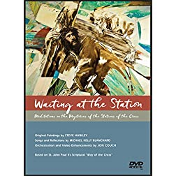 WAITING AT THE STATION (The DVD): Meditations on the Mysteries of the Stations of the Cross