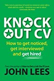 Knockout Cv: How To Get Noticed, Get Interviewed & Get Hired