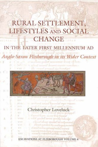 Rural Settlement, Lifestyles and Social Change in the Later First Millennium Ad at Flixborough, Lincolnshire: Anglo-Saxon Flixborough in Its Wider ... Wider Context (Excavations at Flixborough)