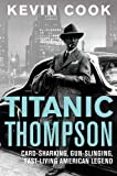 img - for Titanic Thompson: The Man Who Bet on Everything by Cook, Kevin (2012) book / textbook / text book
