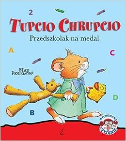 Tupcio Chrupcio Przedszkolak na medal: Piotrowska Eliza: 9788328011281