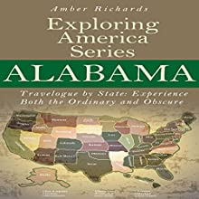 Alabama - Travelogue by State: Experience Both the Ordinary and Obscure, Exploring America, Series Book 1 (       UNABRIDGED) by Amber Richards Narrated by Kris Price