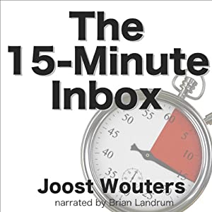 The 15-Minute Inbox: Control Email. Create Time. Lead Your Business. | [Joost Wouters]