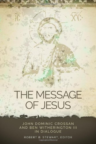 The Message of Jesus: John Dominic Crossan and Ben Witherington III in Dialogue