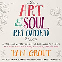 Art & Soul, Reloaded: A Year-Long Apprenticeship for Summoning the Muses and Reclaiming Your Bold, Audacious, Creative Side Audiobook by Pam Grout Narrated by Pam Grout