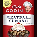 Meatball Sundae (       UNABRIDGED) by Seth Godin Narrated by Seth Godin