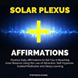 Solar Plexus Affirmations: Positive Daily Affirmations to Aid You in Reaching Inner Balance Using the Law of Attraction, Self-Hypnosis, Guided Meditation and Sleep Learning