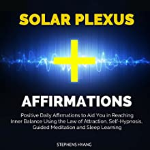 Solar Plexus Affirmations: Positive Daily Affirmations to Aid You in Reaching Inner Balance Using the Law of Attraction, Self-Hypnosis, Guided Meditation and Sleep Learning Audiobook by Stephens Hyang Narrated by Dan McGowan