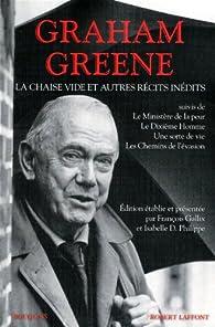 La chaise vide et autres récits inédits : Suivi du Ministère de la peur ; Le Dixième Homme ; Une sorte de vie ; Les Chemins de l'évasion par Graham Greene