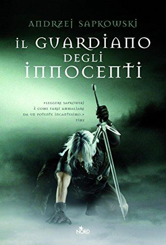 Il guardiano degli innocenti: La saga di Geralt di Rivia [vol. 1] (Narrativa Nord)