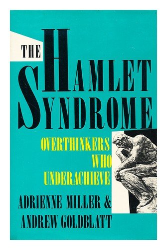 The Hamlet Syndrome: Overthinkers Who Underachieve