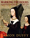 Marking the Hours: English People and Their Prayers, 1240-1570 (0300170580) by Duffy, Eamon