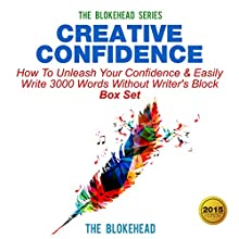 Creative Confidence: How to Unleash Your Confidence & Easily Write 3000 Words Without Writer's Block Box Set (the Blokehead Success Series) (       UNABRIDGED) by The Blokehead Narrated by Ian Manger