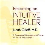Becoming an Intuitive Healer | Judith Orloff