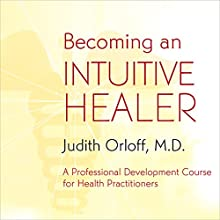 Becoming an Intuitive Healer Discours Auteur(s) : Judith Orloff Narrateur(s) : Judith Orloff