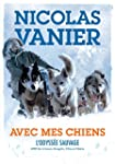 AVEC MES CHIENS : L'ODYSS�E SAUVAGE