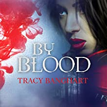 By Blood: By Blood, Book 1 (       UNABRIDGED) by Tracy Banghart Narrated by Becca Ballenger