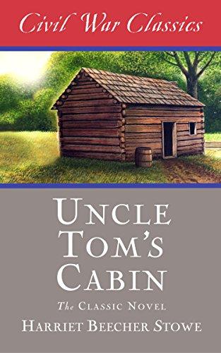 Harriet Beecher Stowe - Uncle Tom's Cabin (Civil War Classics)