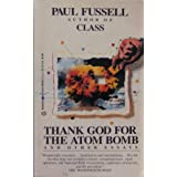 Thank God for the Atom Bomb ~ Paul Fussell