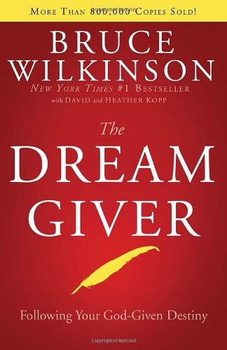 The Dream Giver, Bruce Wilkinson; David Kopp & Heather Kopp