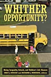 Whither Opportunity?: Rising Inequality, Schools, and Childrens Life Chances (Copublished with the Spencer Foundation)