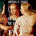 What's Wrong with Fat? (       UNABRIDGED) by Abigail Saguy Narrated by Margie Lenhart