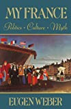 My France: Politics, Culture, Myth (0674595769) by Weber, Eugen