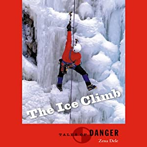 The Ice Climb: Tales of Danger Series by High Noon Books | [Zena Dele]