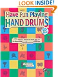 Have Fun Playing Hand Drums for Bongo, Conga and Djembe Drums: A Fun, Musical, Hands-On Book and CD for Beginning Hand Drummers of All Ages, Book & CD (Ultimate Beginner)