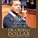 Why I Hate Religion: 10 Reasons to Break Free from the Bondage of Religious Tradition Audiobook by Creflo Dollar Narrated by Paul D. Johnson