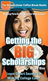 Getting the BIG Scholarships: Learn Expert Secrets for Winning College Cash! (Coffee Break Books)