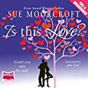 Is This Love? (       UNABRIDGED) by Sue Moorcroft Narrated by Julie Teal