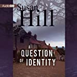 A Question of Identity (       UNABRIDGED) by Susan Hill Narrated by Steven Pacey