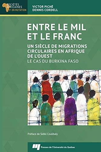Entre le mil et le franc: Un siècle de migrations circulaires en Afrique de l'Ouest. Le cas du Burkina Faso