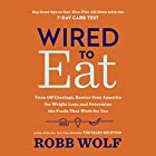 Wired to Eat: Turn Off Cravings, Rewire Your Appetite for Weight Loss, and Determine the Foods That Work for You Audiobook by Robb Wolf Narrated by Kaleo Griffith