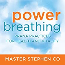 Power Breathing: Prana Practices for Health and Vitality Discours Auteur(s) : Master Stephen Co Narrateur(s) : Master Stephen Co
