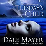 Tuesday's Child (       UNABRIDGED) by Dale Mayer Narrated by Kellie Kamryn