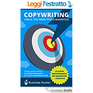 Copywriting 101: Crea il tuo Primo Titolo Magnetico ( Headline): Una risorsa indispensabile di copywriting per web copywriters + marketers + startups