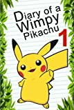 Pokemon Go: Diary Of A Wimpy Pikachu 1 (Pokemon Books) (Volume 2)