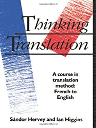 Thinking Translation: A Course in Translation Method : French-English: A Course in Translation Method - French to English