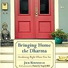 Bringing Home the Dharma: Awakening Right Where You Are Hörbuch von Jack Kornfield, Daniel J. Siegel, MD (foreword) Gesprochen von: Jack Kornfield, Edoardo Ballerini